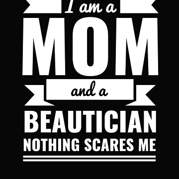 Mom Beautician Nothing Scares me Mama Mother's Day Graduation by losttribe