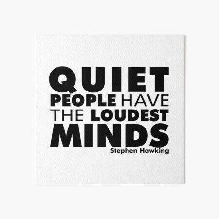 Quiet People have the Loudest Minds | Typography Introvert Quotes White Version Art Board Print