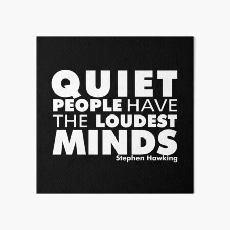 Quiet People have the Loudest Minds | Typography Introvert Quotes Black Version  Art Board Print