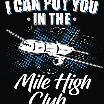 I Can Put You In The Mile High Club Funny Sex Gift by dtino