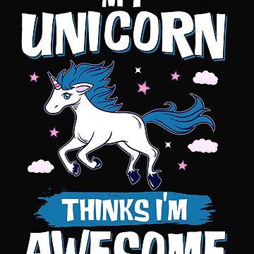 My Unicorn Thinks I'm Awesome Unicorn Gift by dtino