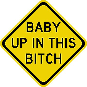 Baby Up In This Bitch warning sign by BrobocopPrime