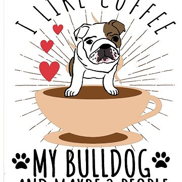 I Like Coffee My English Bulldog And Maybe 3 People Funny Design by MyLittleMutant