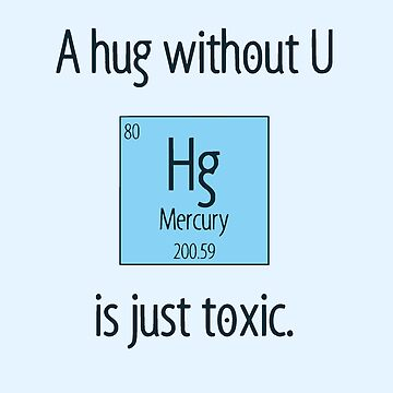 A Hug Without U Is Just Toxic by realmatdesign