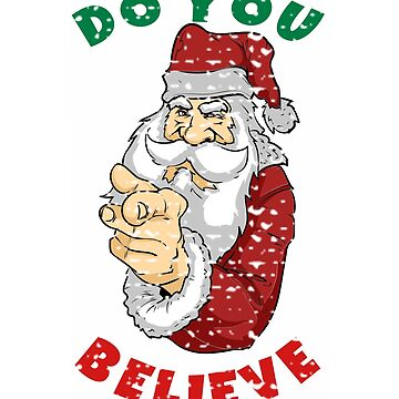 Do You Believe In Santa Christmas Gift  by MyLittleMutant