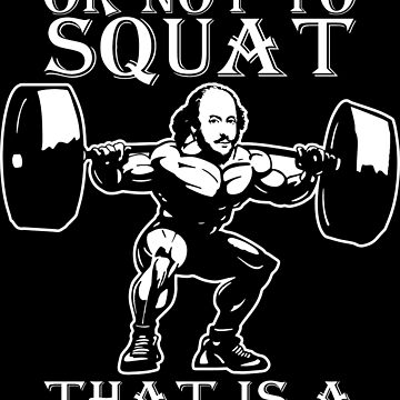 To Squat Or Not To Squat - Dumb Question - Shakespeare by mchanfitness