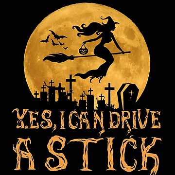 Halloween Witch Sexy Shirt Yes, I Can Drive A Stick as a fun gift idea by MrTStyle