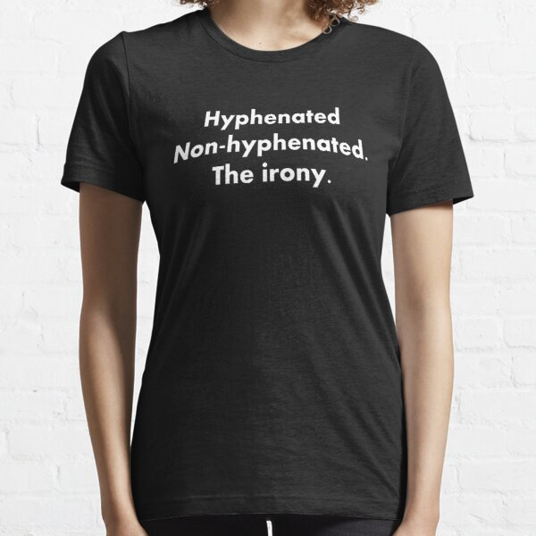 Hyphenated Non-hyphenated. The irony. Essential T-Shirt