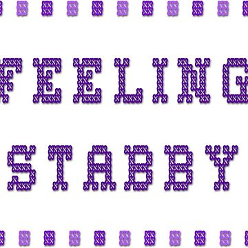 Feeling Stabby by ThymeLeeDesigns