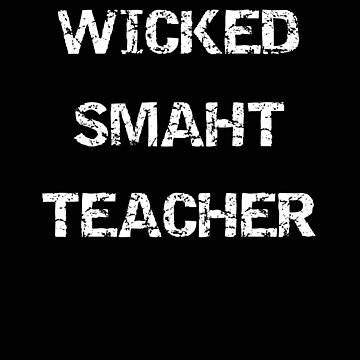 Teacher Wicked Smaht Teacher Funny Gift by stacyanne324