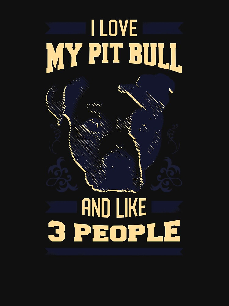 I Love My Pit bull and Like 3 People by ZippyThread