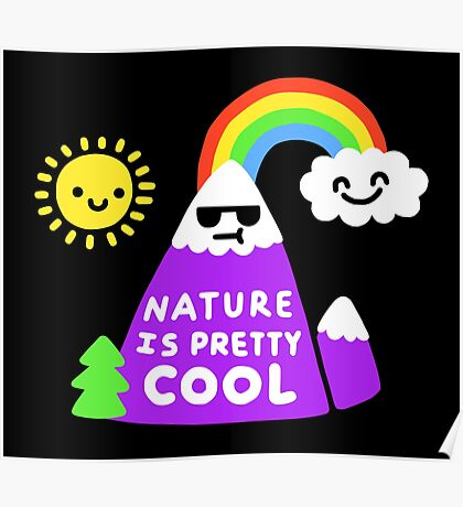 Nature Is Pretty Cool Poster