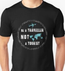 Be A Traveller Not A Tourist Unisex T-Shirt