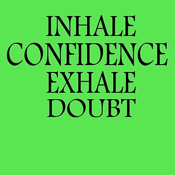 Inspirational Quote Inhale Confidence Exhale Doubt by galleryOne