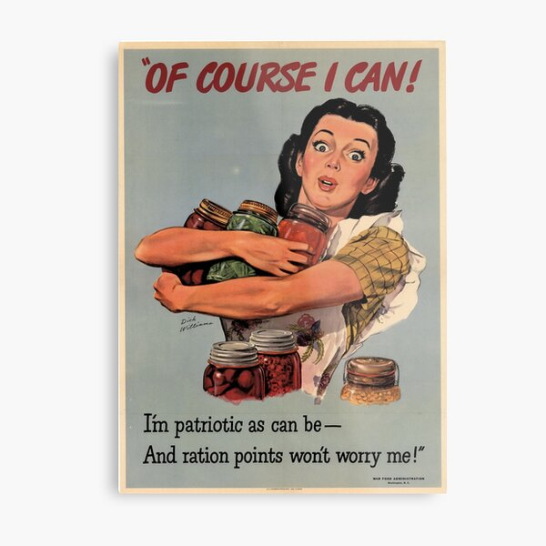 Of Course I Can! I'm Patriotic As Can B ... And Ration Points Don't Worry Me! USA Propaganda Poster Metal Print