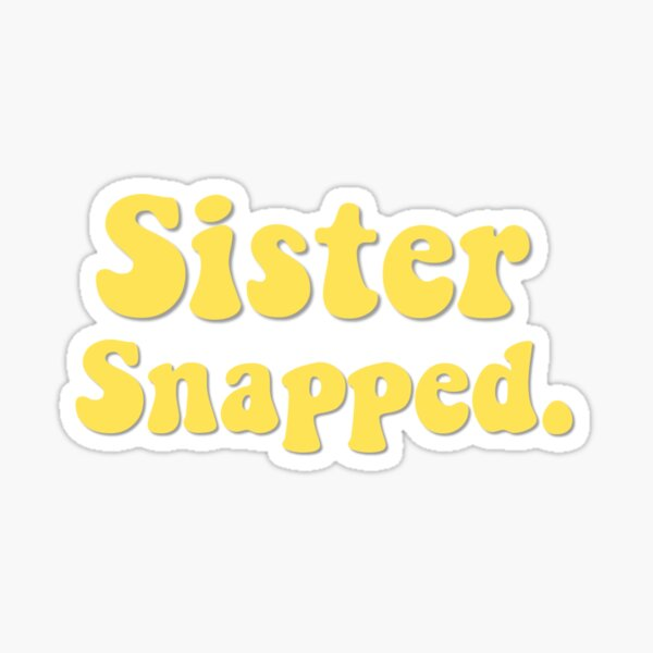 Sister Snapped. Sticker