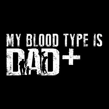 My Blood Type Is Dad by SmartStyle