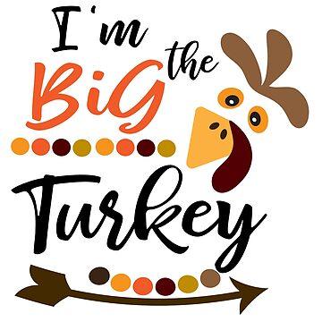 Funny Thanksgiving Gift I'm The Big Turkey Shirt  by arnaldog