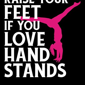 Gymnast Raise Your Feet if You Love Hand Stands Gymnastics by KanigMarketplac