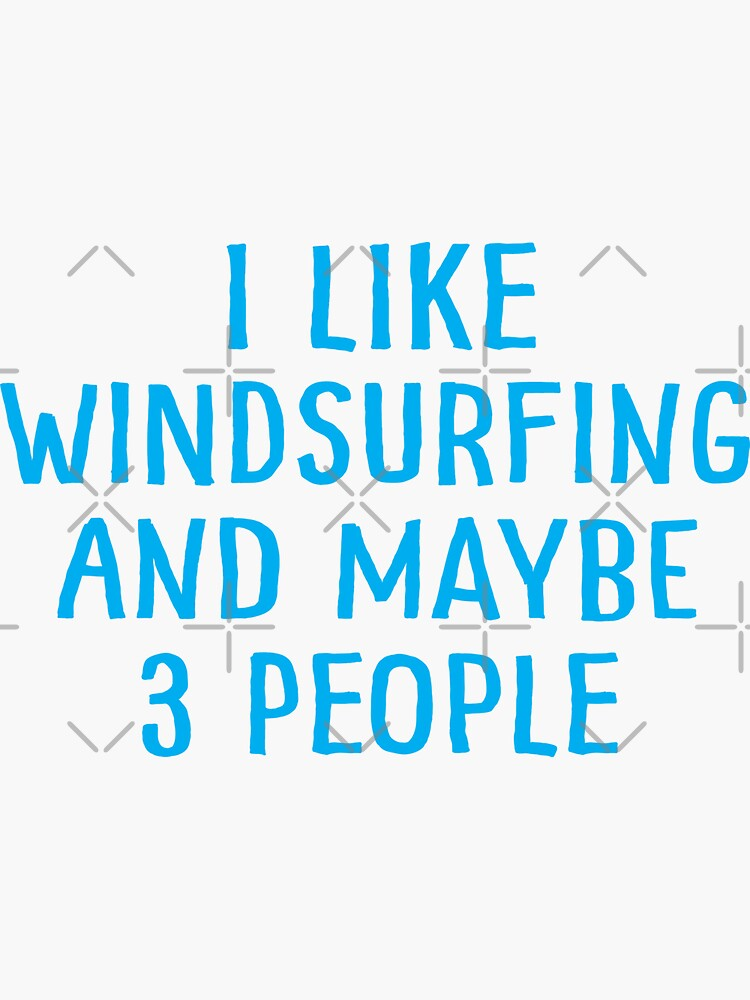 I Like Windsurfing and Maybe 3 People by teesaurus