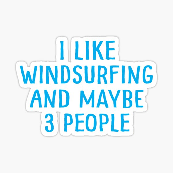I Like Windsurfing and Maybe 3 People Sticker