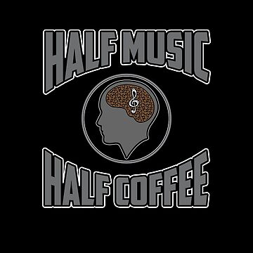 Half Music Half Coffee Apparel  by MusicReadingSav