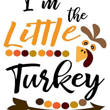 Funny Thanksgiving Gift I'm The Little Turkey Shirt  by arnaldog