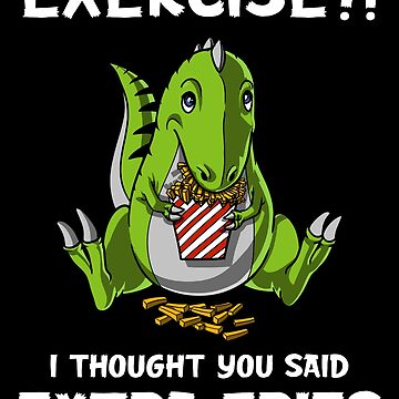 T-Rex Dinosaur Exercise I Thought You Said Extra Fries by underheaven