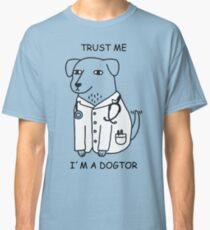 Dogtor - Trust me in a dogtor Classic T-Shirt