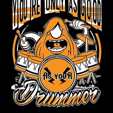Your Only Good As Drummer Apparel by MusicReadingSav