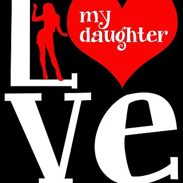 Daughter - I Love My Daughter by design2try