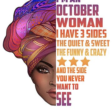 I'm An October Woman I Have 3 Sides Funny Crazy T-Shirt by liuxy071195
