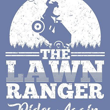 The Lawn Ranger Rides Again Art | Cute Lawn Caretaker Gift by NBRetail
