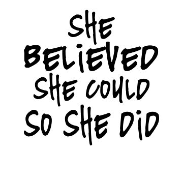 She Believed She Could So She did by birdeyes