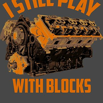 I Still Play With Blocks Racing Art | Maintenance Man Gift by NBRetail