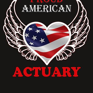 actuary proud american gift novelty Birthday t-shirt by Chinaroo