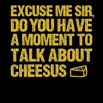 Funny Jesus Cheesus Sarcasm Sarcastic Cheese Lover by Basti09