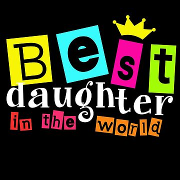 Daughter Birthday - Best Daughter in the world by design2try