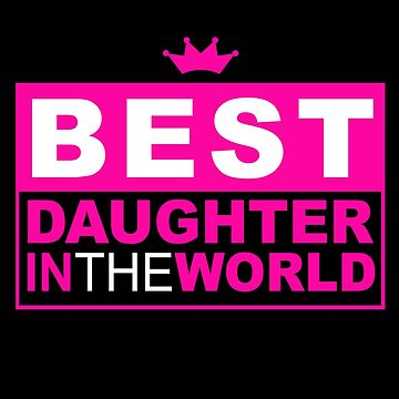 Daughter Princess - Best Daughter in the world by design2try