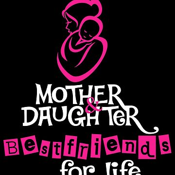 Mother Daughter - Mother & Daughter Bestfriends for Life by design2try