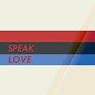 Speak Love by bunhuggerdesign