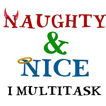 NAUGHTY AND NICE - I MULTITASK by CalliopeSt