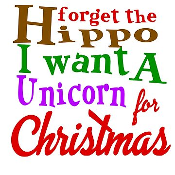 FORGET HIPPO, WANT UNICORN FOR CHRISTMAS by CalliopeSt