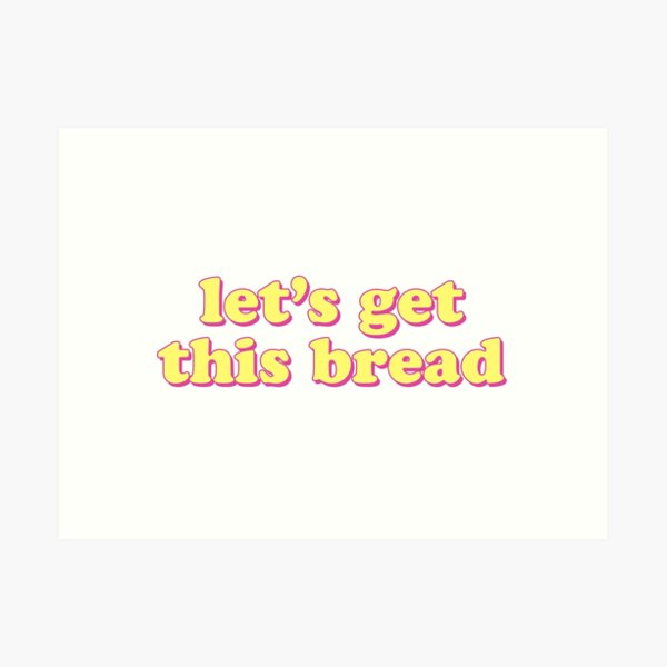 lets get this bread Art Print