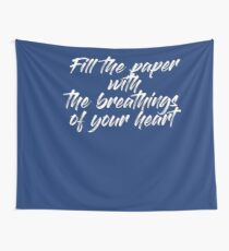 Fill the paper with the breathings of your heart Wall Tapestry