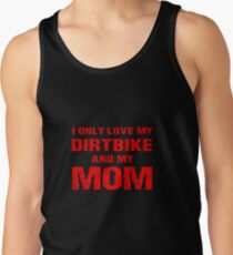 I Only Love My Dirtbike And My Mom Mama Son Daughter Gifts Tank Top