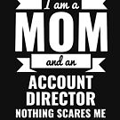 Mom Account Director Nothing Scares me Mama Mother's Day Graduation by losttribe