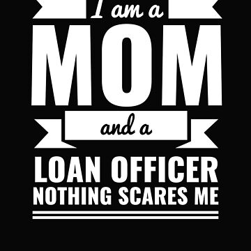 Mom Loan Officer Nothing Scares me Mama Mother's Day Graduation by losttribe