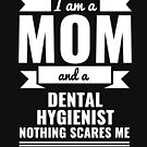 Mom Dental Hygienist Nothing Scares me Mama Mother's Day Graduation by losttribe