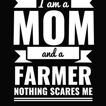 Mom Farmer Nothing Scares me Mama Mother's Day Graduation by losttribe